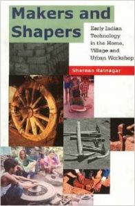 Makers and Shapers: Early Indian Technology in the Home, Village and Urban Workshop