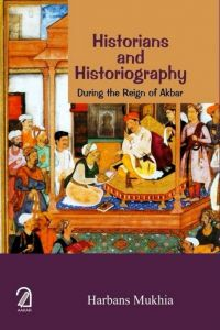 Historians And Historiography During the Reign of Akbar