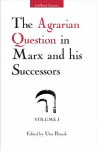 The Agrarian Question in Marx and his Successors, Vol. I