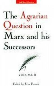 The Agrarian Question in Marx and his Successors, Volume II