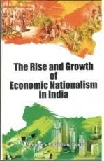 The Rise and Growth of Economic Nationalism in India