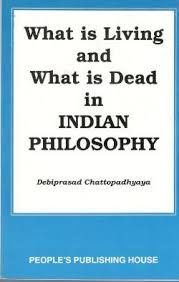 What is living and what is dead in Indian Philosophy