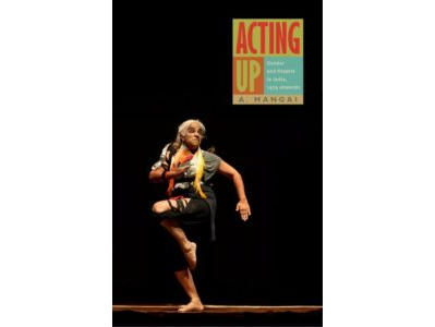 A review of Acting Up: Gender and Theatre in India, 1979 Onwards