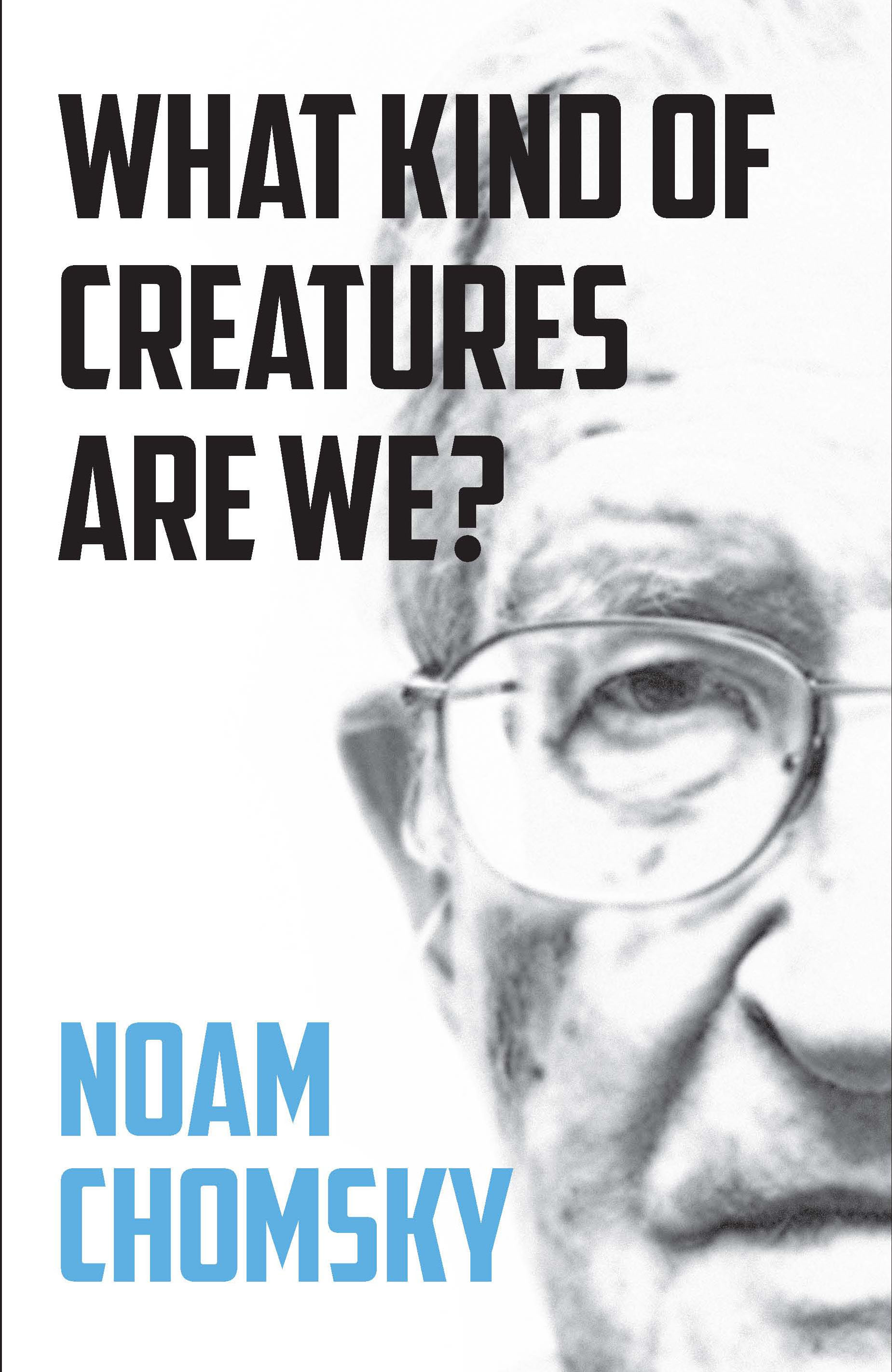 An interview with Noam Chomsky on his book 'What Kind of Creatures Are We?' by Idan Landau
